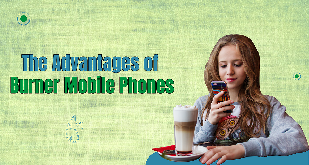 7 Advantages of Burner Cell Phones