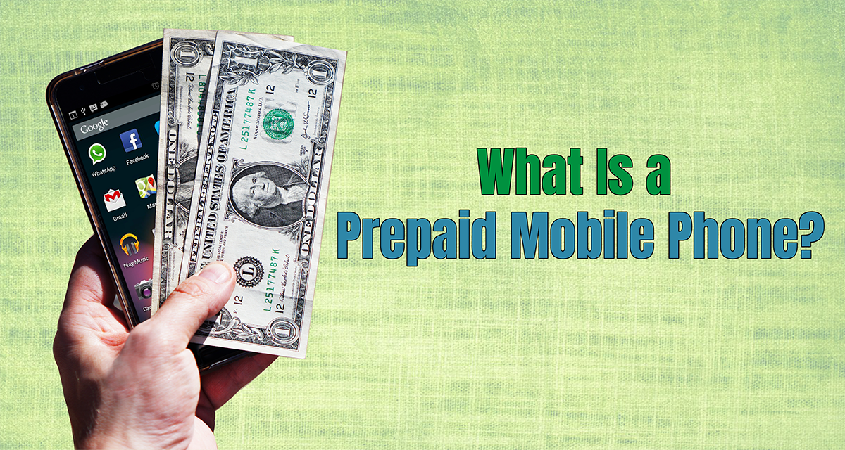 What Is a Prepaid Mobile Phone and How Does It Work?