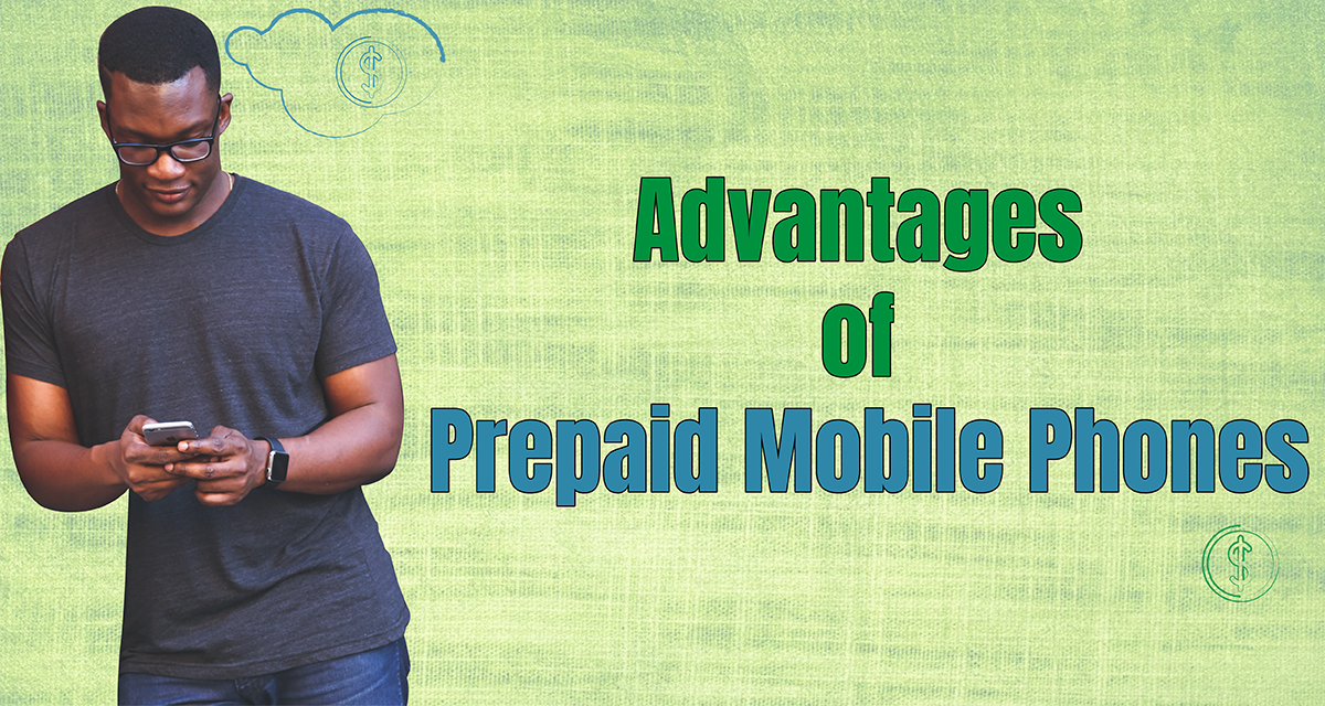 7 Advantages of Prepaid Mobile Phones