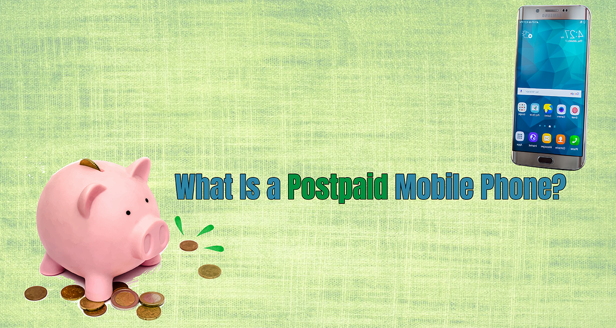 What Is a Postpaid Mobile Phone and How Does It Work?