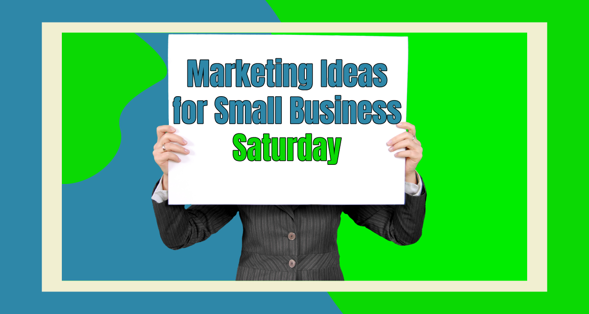 7 Marketing Ideas for Small Business Saturday