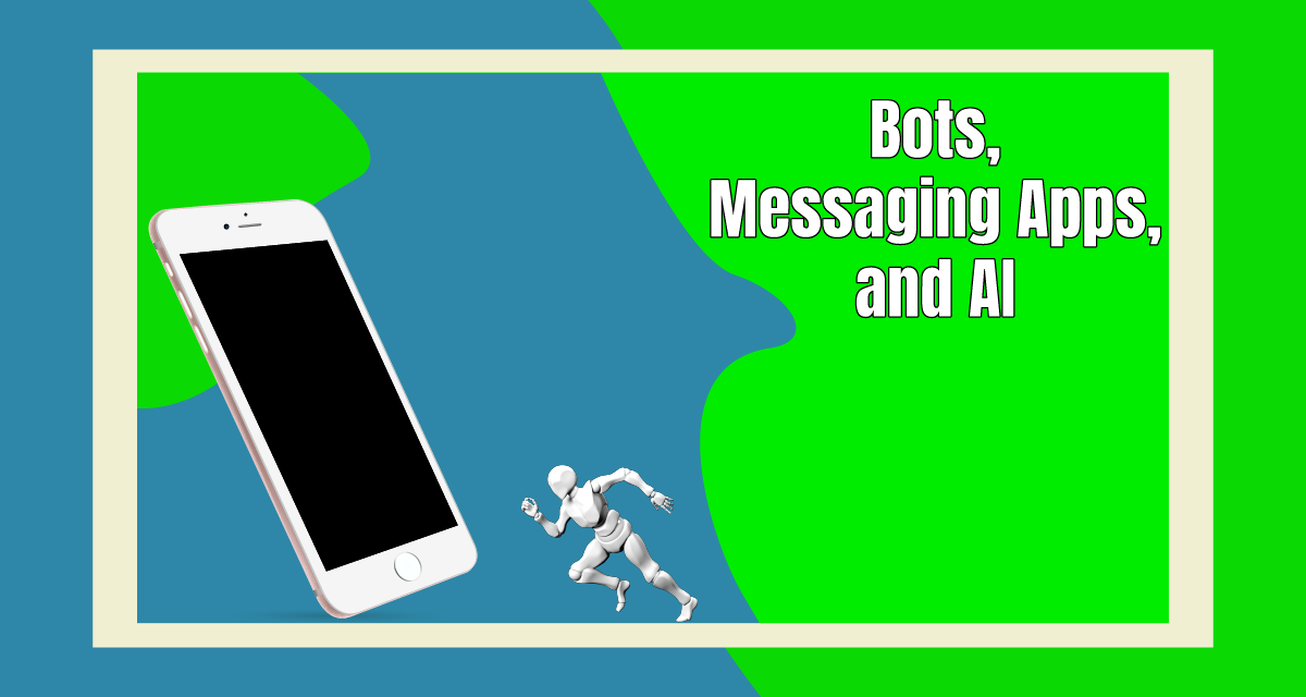 How Bots, Messaging Apps, and AI Are Evolving
