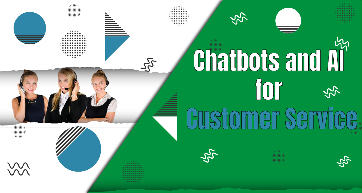 Using Chatbots and AI for Customer Service