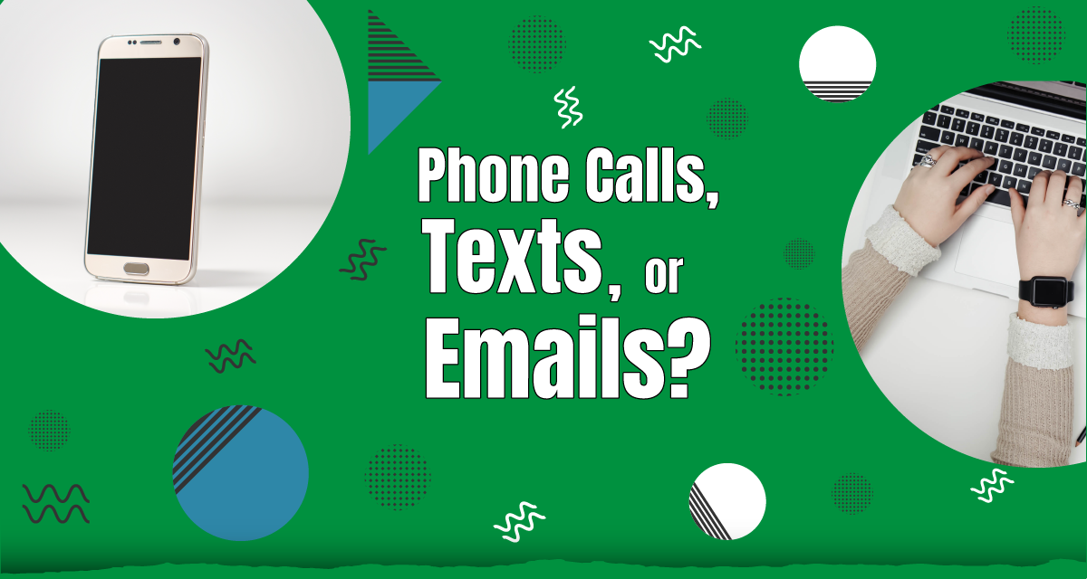 Texting, Calling, or Sending Emails?