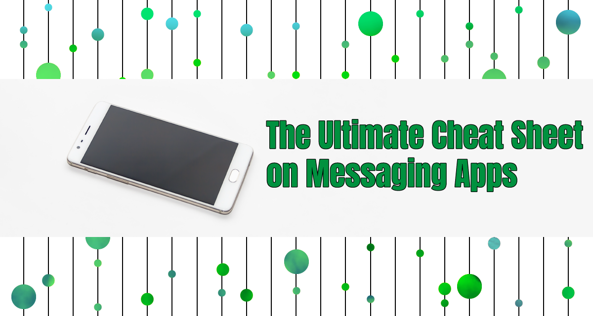 The Ultimate Cheat Sheet on Messaging Apps