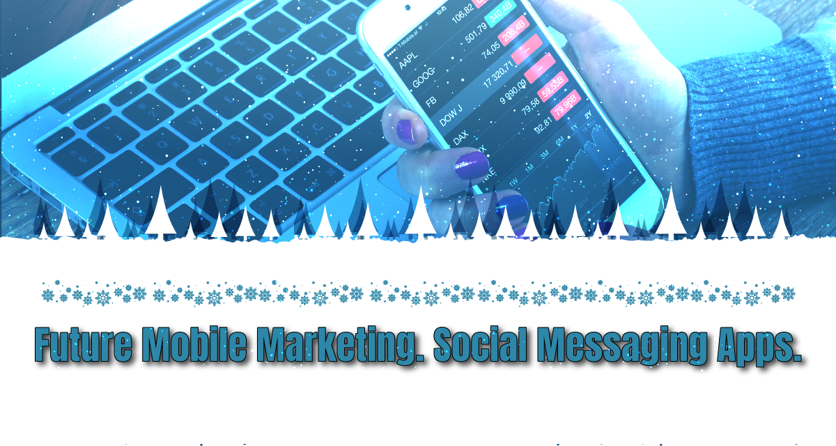 The Future of Mobile Marketing. Social Messaging Apps.