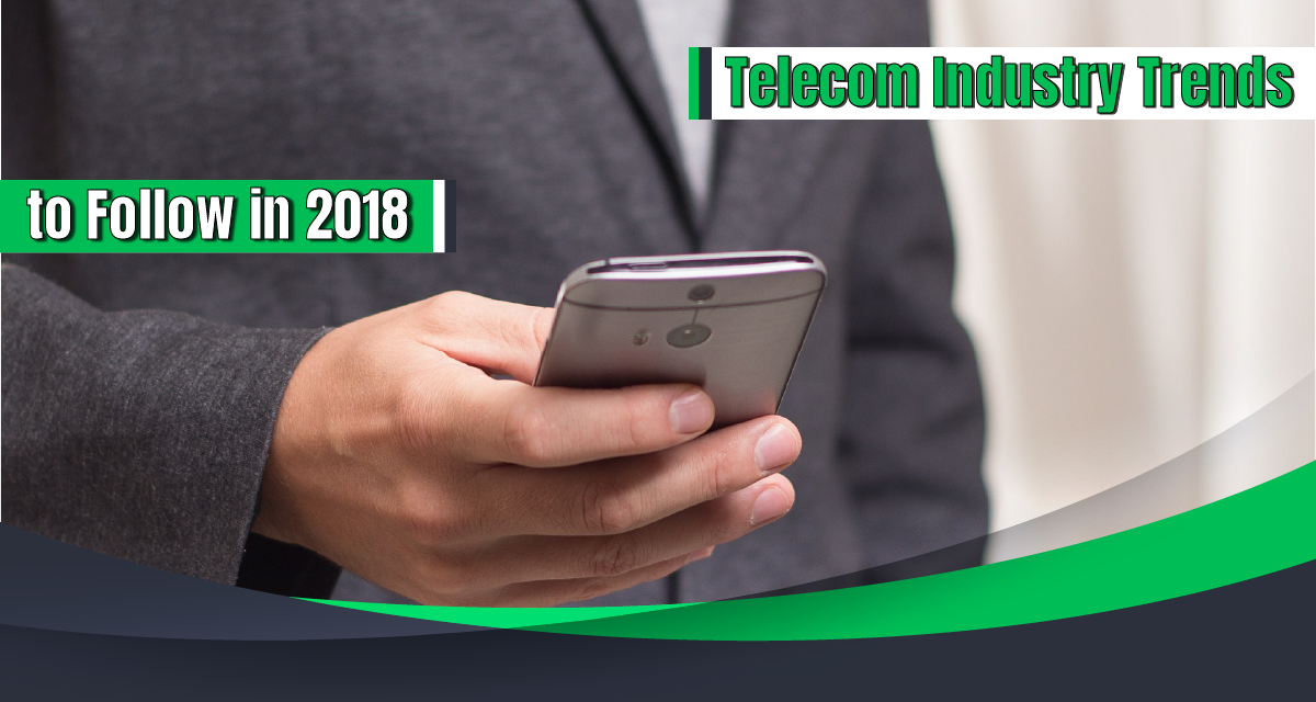 Telecom Industry Trends to Follow in 2018